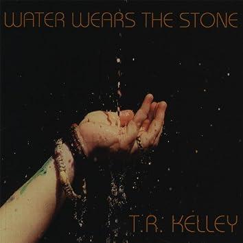 Water Wears the Stone