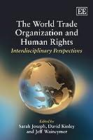The World Trade Organization and Human Rights: Interdisciplinary Perspectives