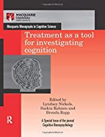Treatment as a tool for investigating cognition (Macquarie Monographs in Cognitive Science)