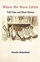 When We Were Little: Tall Tales and Short Stories