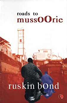 Roads to Mussoorie by [Ruskin Bond]
