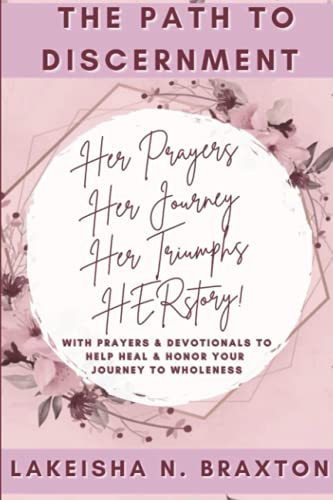 The Path to Discernment: Her Prayers, Her Journey, Her Triumphs, HERstory!: With Prayers & Devotiona