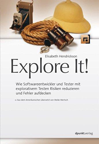 Explore It!: Wie Softwareentwickler und Tester mit explorativem Testen Risiken...