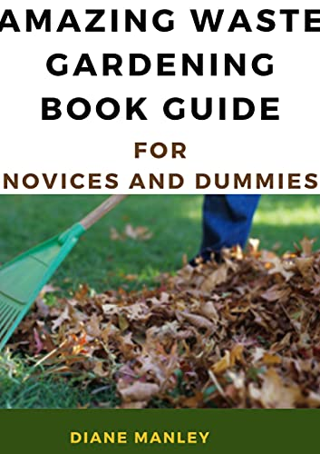 Amazing Waste Gardening Book Guide For Novices And Dummies (English Edition)