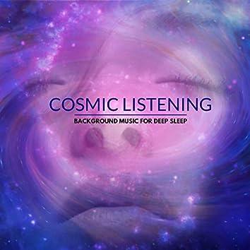 Cosmic Listening - Background Music For Deep Sleep