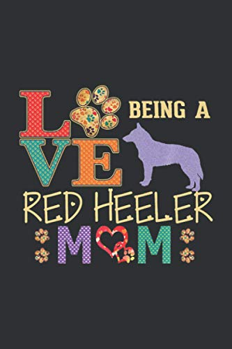 Love Being A Red Heeler Mom (Daily Fitness Journal): Daily Wellness Journal Fitness & Health Tracker, Gifts For Dog Lovers Woman