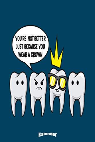 Mein Lustiger Zahnkronen Kalender: Cooler Kalender für Dentisten, Zahnärzte und Zahntechniker mit Humor
