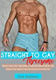 Straight To Gay: First Time Menage: Younger Threesome MMM: Forbidden Hot Best Friends Dirty Taboo Short Romance Adult Sex Story (Deep, Long, Hard and Inexperience ... Sexy Group Sharing Collection Book 1)