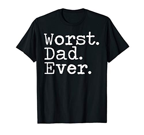 Mens Worst Dad Ever funny sarcastic bad father gift T-Shirt