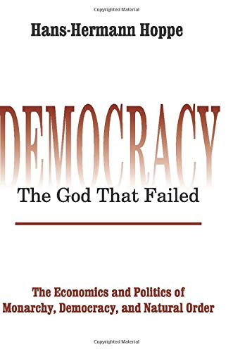 Image OfDemocracy – The God That Failed: The Economics And Politics Of Monarchy, Democracy And Natural Order (Perspectives On Demo...