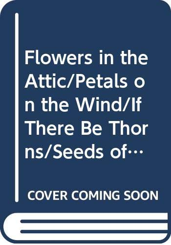 Flowers in the Attic / If There Be Thorns / Petals on the Wind / Seeds of Yesterday / Garden of Shadows