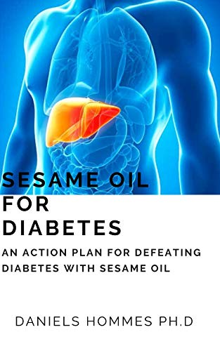 SESAME OIL FOR DIABETES: Your Comprehensive Guide on Using Sesame Oil to Treat ,Manage and Cure Diabetes (English Edition)