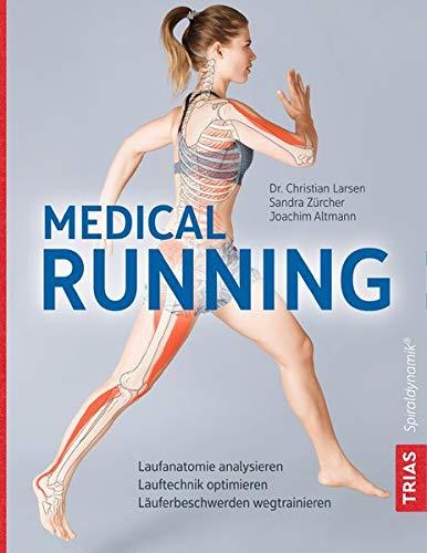 Medical Running: Laufanatomie analysieren, Lauftechnik optimieren, Läuferbeschwerden wegtrainieren
