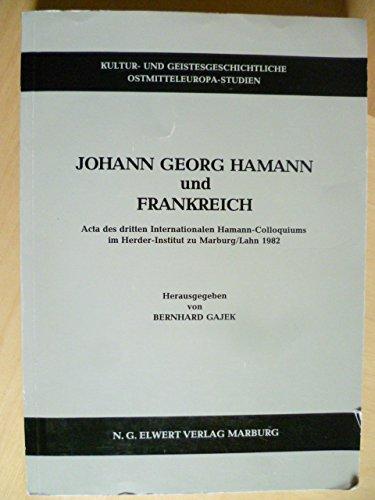 Johann Georg Hamann und Frankreich: Acta des dritten internationalen Hamann-Colloquiums im Herder-Institut zu Marburg Lahn 1982 (Kultur- und Geistesgeschichtliche Ostmitteleuropa-Studien)