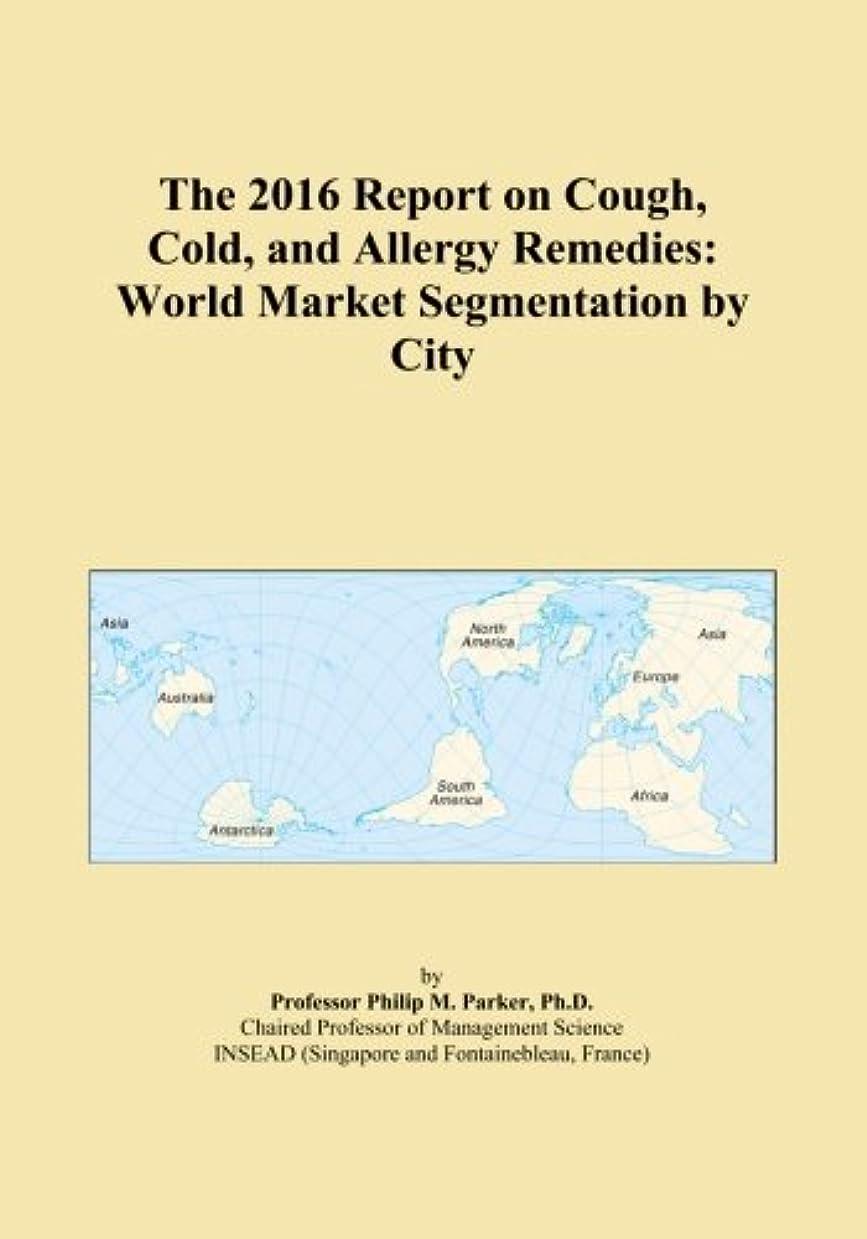 金銭的な風味不安定なThe 2016 Report on Cough, Cold, and Allergy Remedies: World Market Segmentation by City
