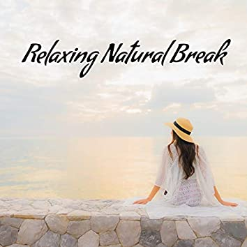 Relaxing Natural Break – Soothing Sounds for Relax and Rest