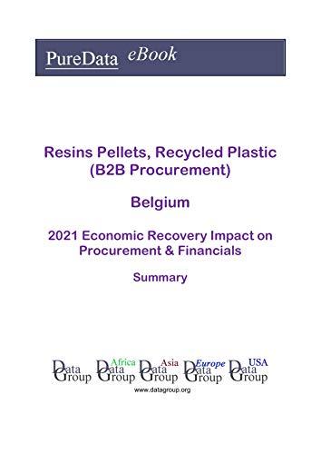 Resins Pellets, Recycled Plastic (B2B Procurement) Belgium Summary: 2021 Economic Recovery Impact on Revenues & Financials (English Edition)