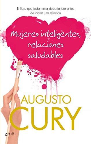 Mujeres inteligentes, relaciones saludables: El libro que toda mujer debería leer antes de iniciar una relación (Biblioteca Augusto Cury)