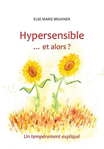 Hypersensible Et alors ?: Un tempérament expliqué