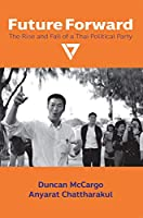 Future Forward: The Rise and Fall of a Thai Political Party (Nias Monographs)