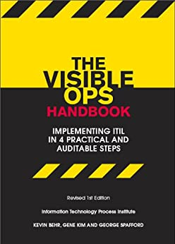 The Visible Ops Handbook: Implementing ITIL in 4 Practical and Auditable Steps by [Gene Kim, George Spafford, Kevin Behr]