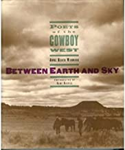 Between Earth and Sky: Poets of the Cowboy West