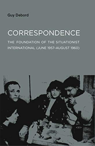 Correspondence: The Foundation of the Situationist International (June 1957-August 1960) (Semiotext(e) / Foreign Agents)