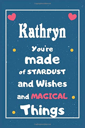 Kathryn You are made of Stardust and Wishes and MAGICAL Things: Personalised Name Notebook, Gift For Her, Christmas Gift, Gift For Friend, Gift For Women, Birthday Gift 110 Pages