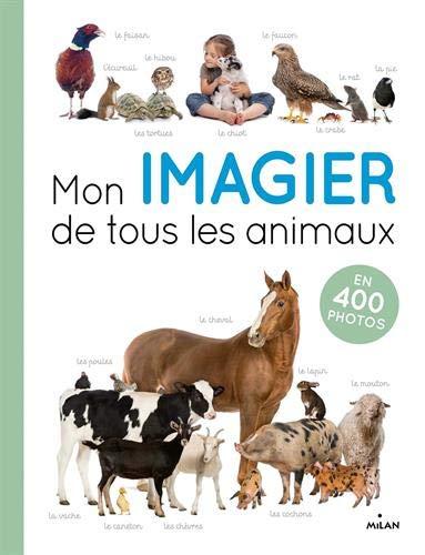 Mon imagier de tous les animaux: en 400 photos