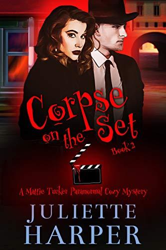 Corpse on the Set: A Mattie Tucker Paranormal Cozy Mystery by [Juliette Harper]