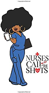 Nurses Call The Shots: 150 Pages Journal Notebook Diary For Afro African American Black Woman, 6 x 9 Blank Journal, Black Nurses Rock Notepad