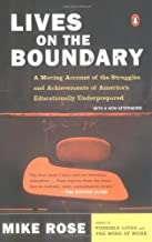 Lives on the Boundary: A Moving Account of the Struggles and Achievements of America's Educationally Un derprepared by Rose, Mike (July 26, 2005) Paperback