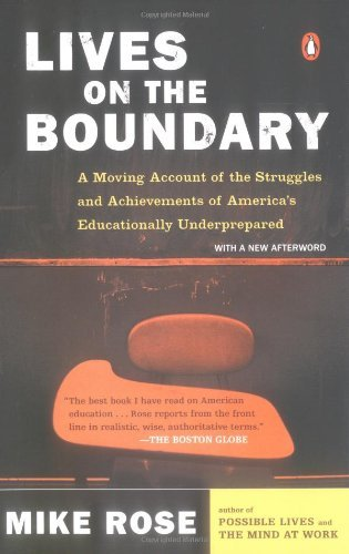 Lives on the Boundary: A Moving Account of the Struggles and Achievements of America's Educationally Un derprepared by Mike Rose (2005-07-26)
