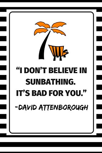 ''I Don't Believe In Sunbathing. It's Bad For You.'' - David Attenborough: 2 in 1 Notebook