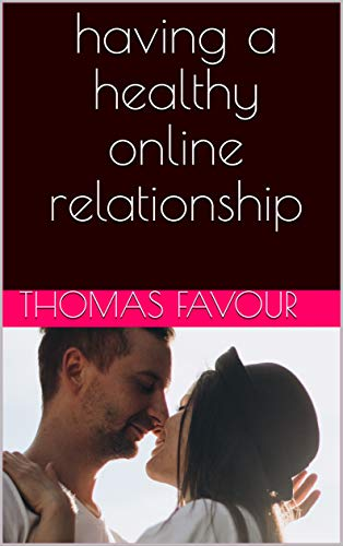 having a healthy online relationship