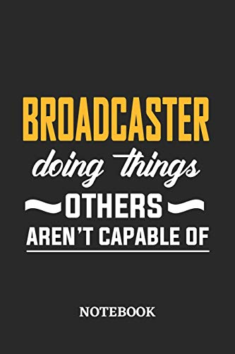Broadcaster Doing Things Others Aren't Capable of Notebook: 6x9 inches - 110 dotgrid pages • Greatest Passionate Office Job Journal Utility • Gift, Present Idea