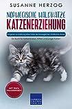 Norwegische Waldkatze Katzenerziehung - Ratgeber zur Erziehung einer Katze der Norwegischen Waldkatzen Rasse: Ein Buch für Katzenbabys, Kitten und junge Katzen