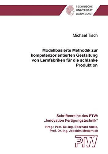Modellbasierte Methodik zur kompetenzorientierten Gestaltung von Lernfabriken für die schlanke Produktion (Schriftenreihe des PTW: