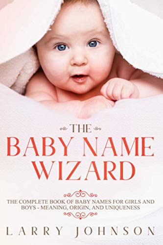 Compare Textbook Prices for The Baby Name Wizard: The Complete Book of Baby Names for Girls and Boys, 2020 Edition - Meaning, Origin, and Uniqueness  ISBN 9798642029169 by Johnson, Larry