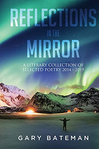 Compare Textbook Prices for Reflections in the Mirror: A Literary Collection of Selected Poetry, 2014-2019  ISBN 9781637671627 by Bateman, Gary