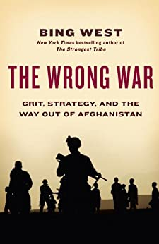 The Wrong War: Grit, Strategy, and the Way Out of Afghanistan by [Bing West]