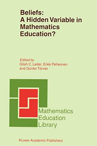 Beliefs: A Hidden Variable In Mathematics Education? (Mathematics Education Library) (Mathematics Education Library (31), Band 31)