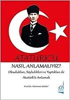 Atatürk'ü Nasil Anlamaliyiz?