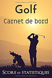 Carnet de bord golf | score et statistiques: Journal de bord pour entrainement au golf | 100 fiches score et statistiques | idéal en cadeau pour golfeur ou golfeuse souhaitant progresser