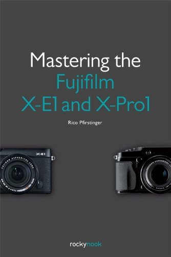 Mastering the Fujifilm X-E1 and X-Pro1 by Rico Pfirstinger(2013-10-14)