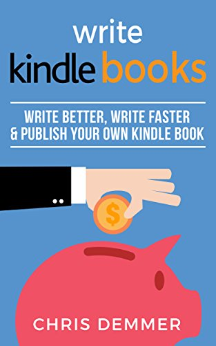 Write Kindle Books: Write Better, Write Faster & Publish Your Own Kindle Book (Etsy, Ebay, Amazon FBA, Blogging, Affiliate Marketing, Make Money Online, Make Money From Home 2) (English Edition)