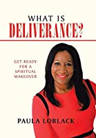 What Is Deliverance?: Get Ready for a Spiritual Makeover
