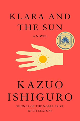 Compare Textbook Prices for Klara and the Sun: A novel First Edition Edition ISBN 9780593318171 by Ishiguro, Kazuo