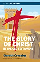 The Glory of Christ in the Old Testament: Job to Malachi
