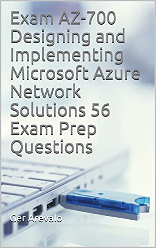 Exam AZ-700 Designing and Implementing Microsoft Azure Network Solutions 56 Exam Prep Questions (English Edition)